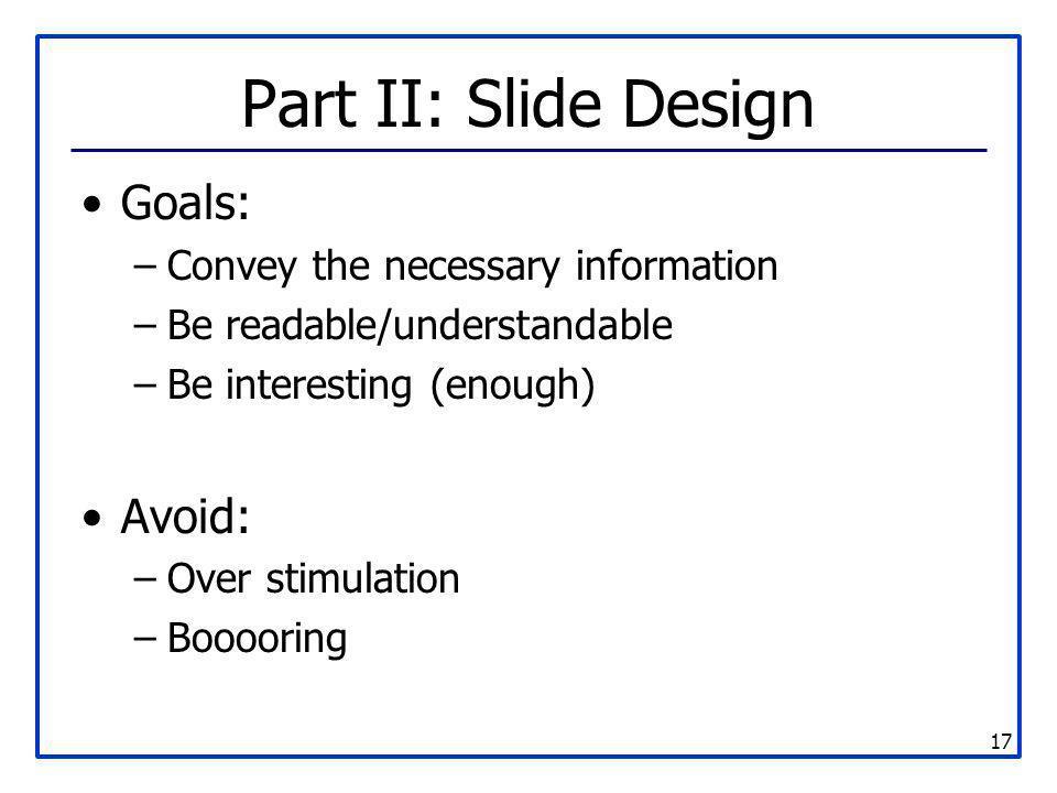 Part II: Slide Design Goals: Avoid: Convey the necessary information