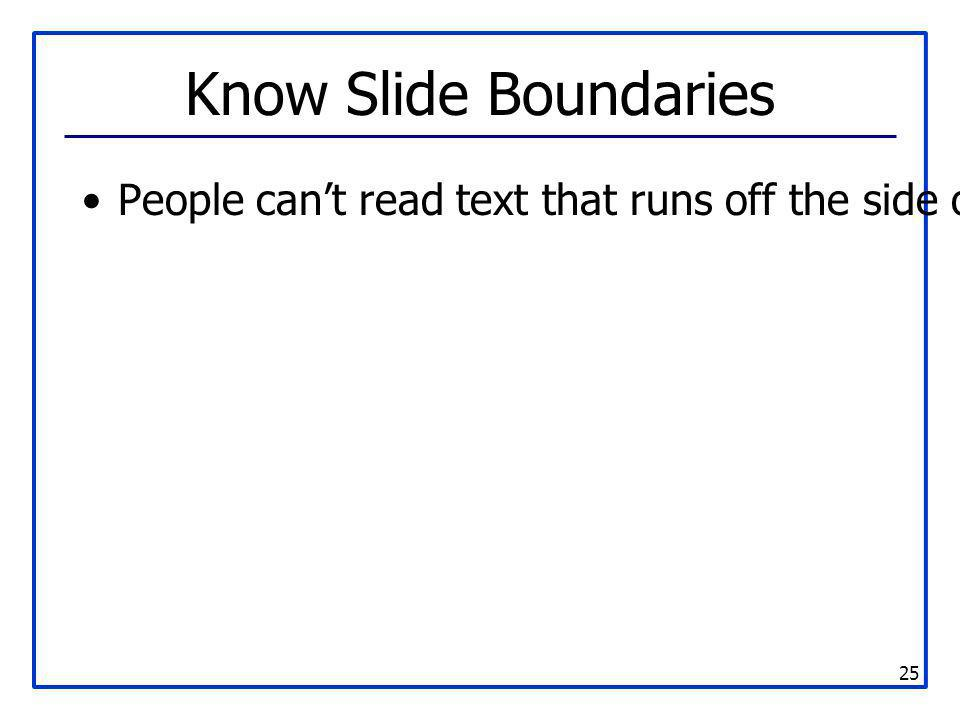 Know Slide Boundaries People can't read text that runs off the side of the slide