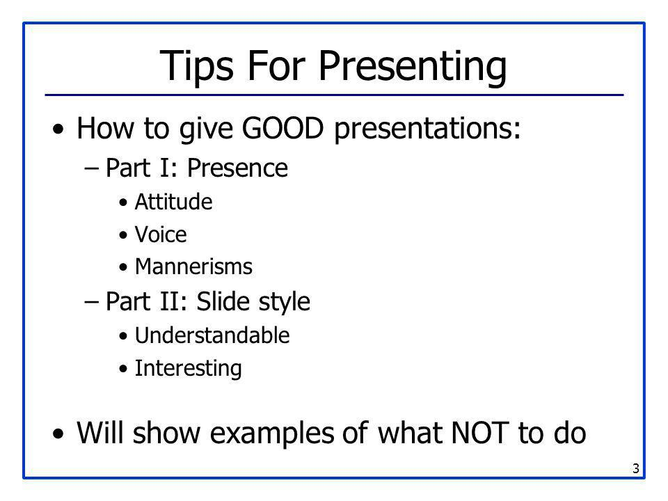 Tips For Presenting How to give GOOD presentations: