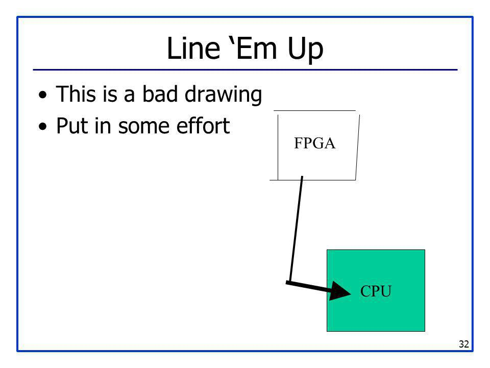 Line 'Em Up This is a bad drawing Put in some effort FPGA CPU