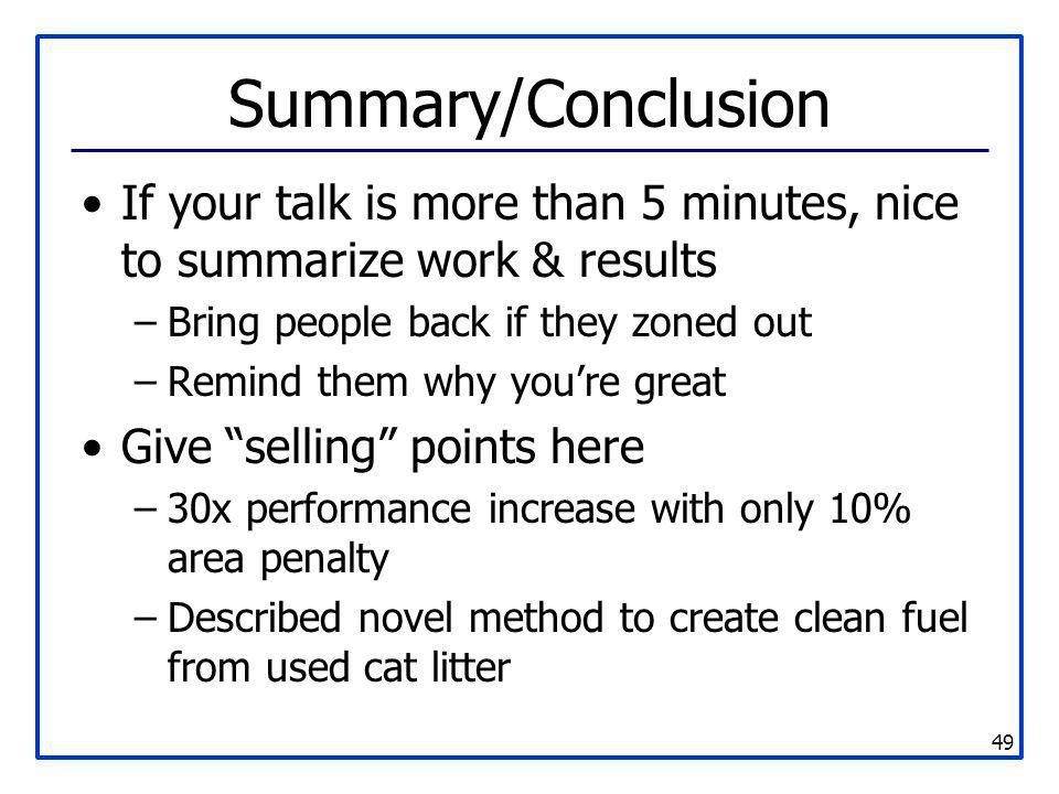Summary/Conclusion If your talk is more than 5 minutes, nice to summarize work & results. Bring people back if they zoned out.