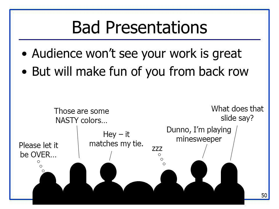 Bad Presentations Audience won't see your work is great