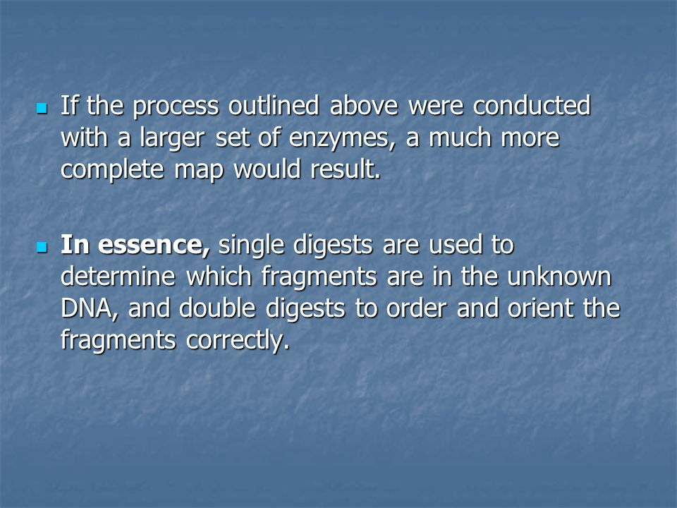 If the process outlined above were conducted with a larger set of enzymes, a much more complete map would result.
