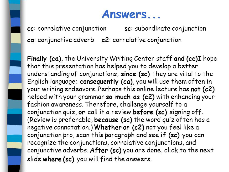 Answers... cc: correlative conjunction sc: subordinate conjunction