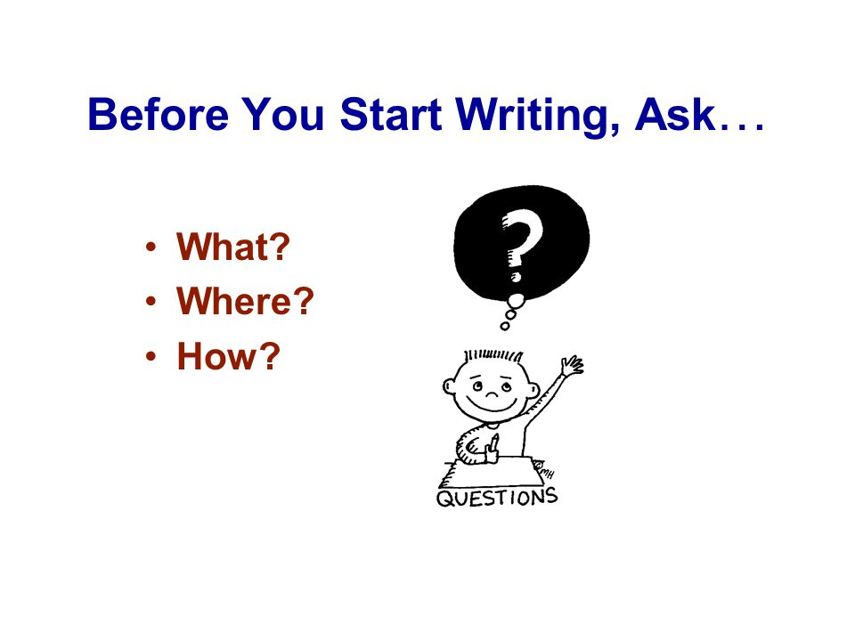 Before You Start Writing, Ask…