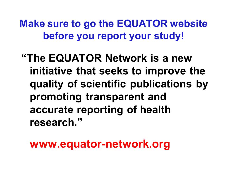 Make sure to go the EQUATOR website before you report your study!