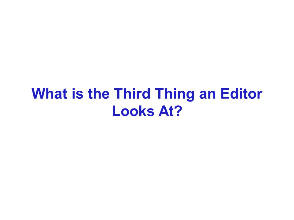 What is the Third Thing an Editor Looks At