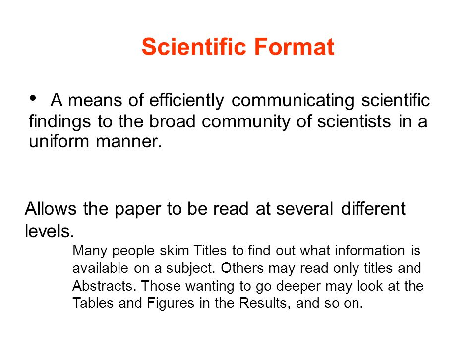 Scientific Format A means of efficiently communicating scientific findings to the broad community of scientists in a uniform manner.