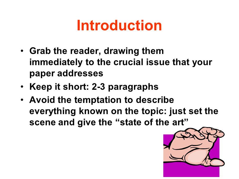 Introduction Grab the reader, drawing them immediately to the crucial issue that your paper addresses.