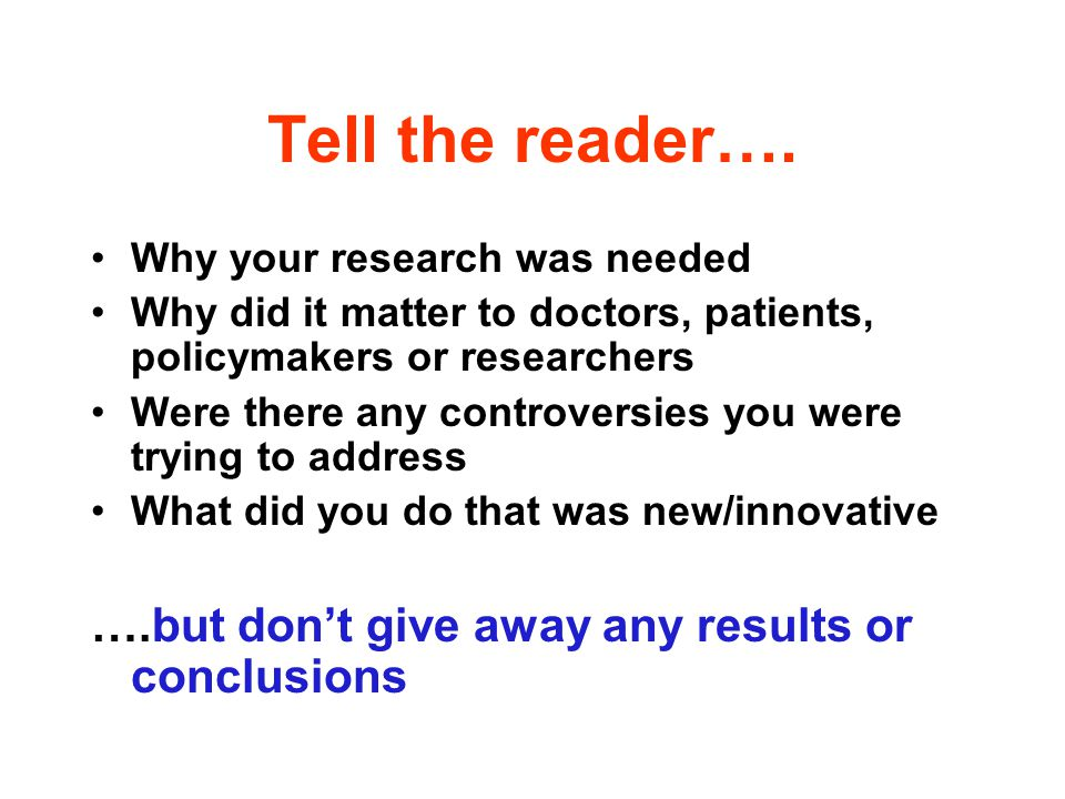 Tell the reader…. ….but don't give away any results or conclusions