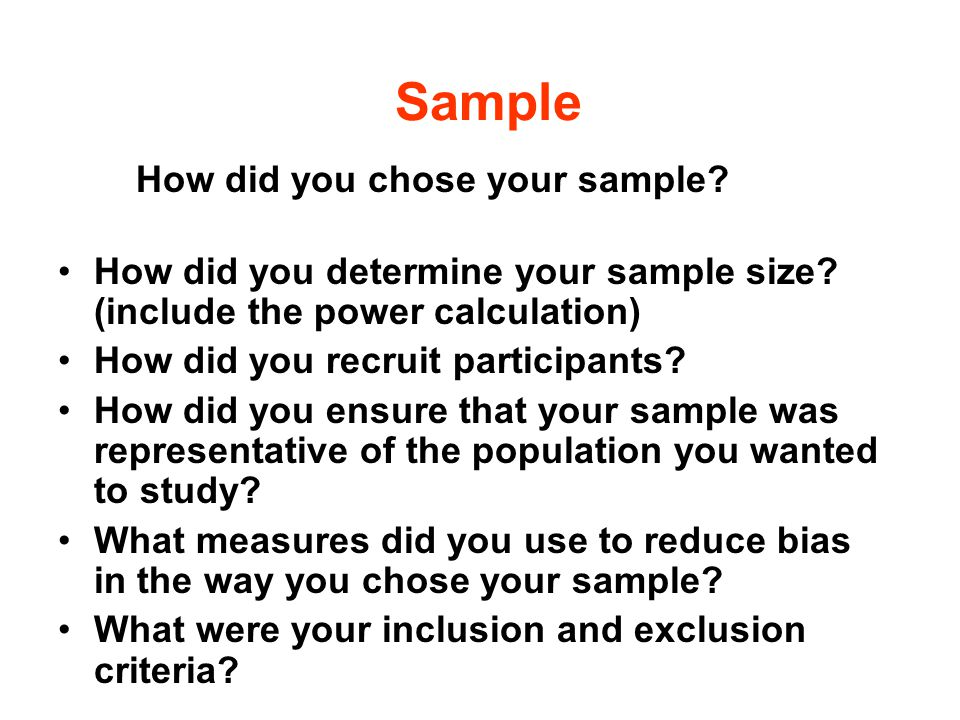Sample How did you chose your sample How did you determine your sample size (include the power calculation)