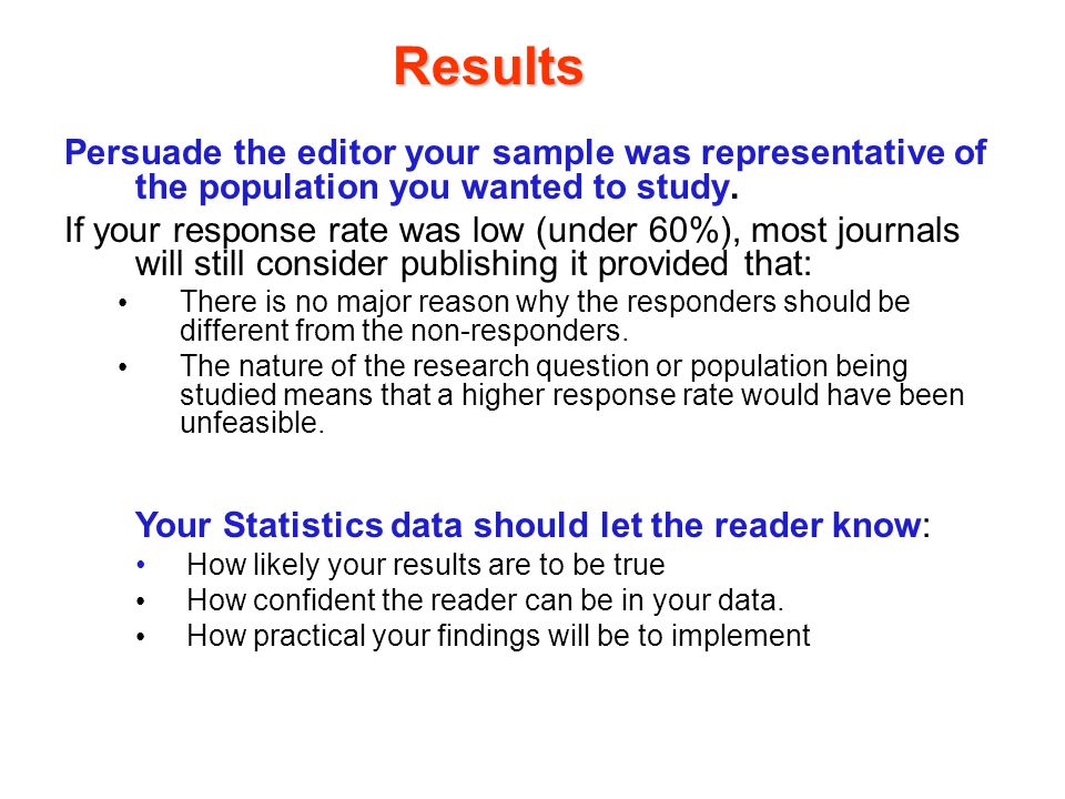 Results Persuade the editor your sample was representative of the population you wanted to study.
