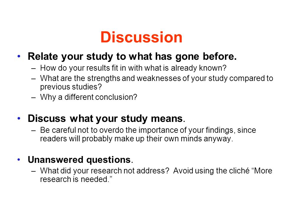 Discussion Relate your study to what has gone before.