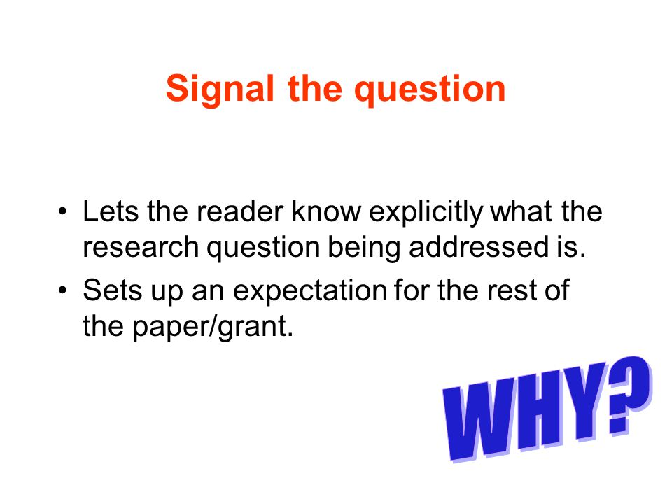 Signal the question Lets the reader know explicitly what the research question being addressed is.