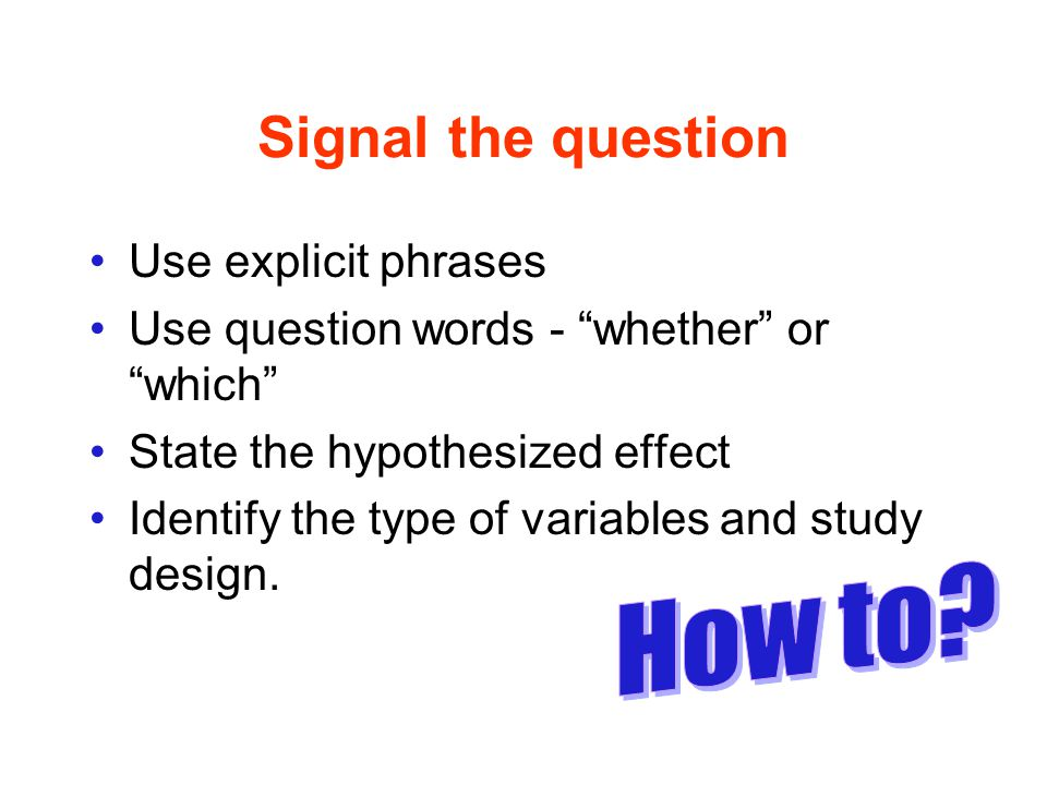 Signal the question Use explicit phrases