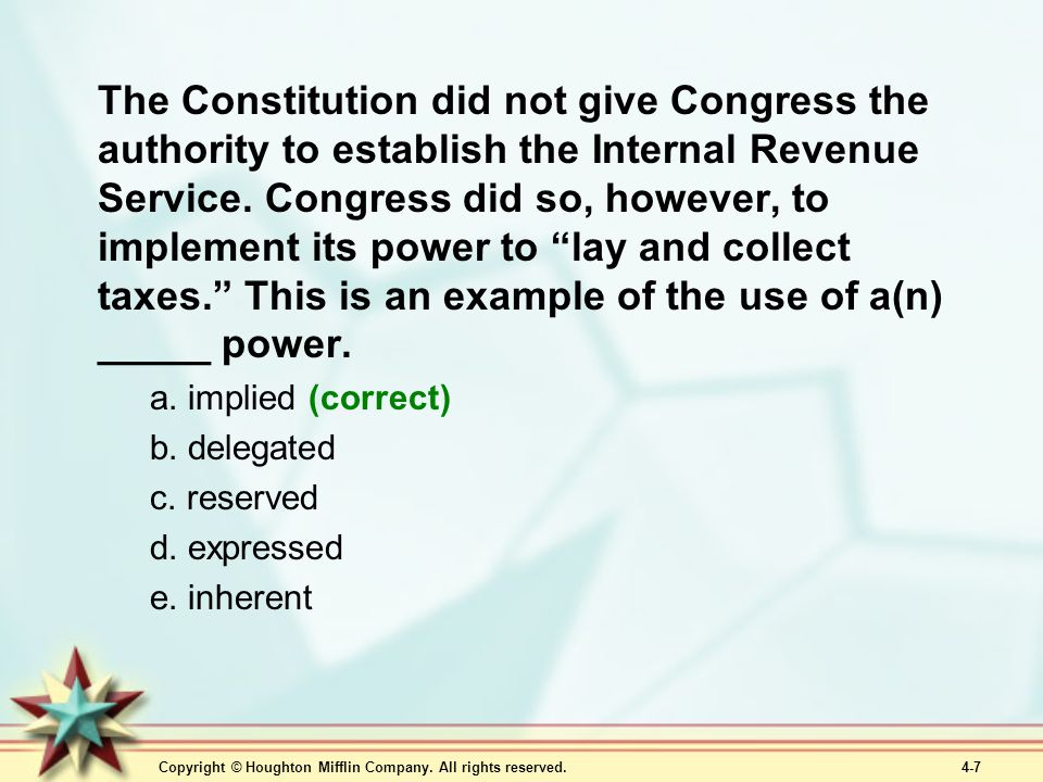 The Constitution did not give Congress the authority to establish the Internal Revenue Service. Congress did so, however, to implement its power to lay and collect taxes. This is an example of the use of a(n) _____ power.