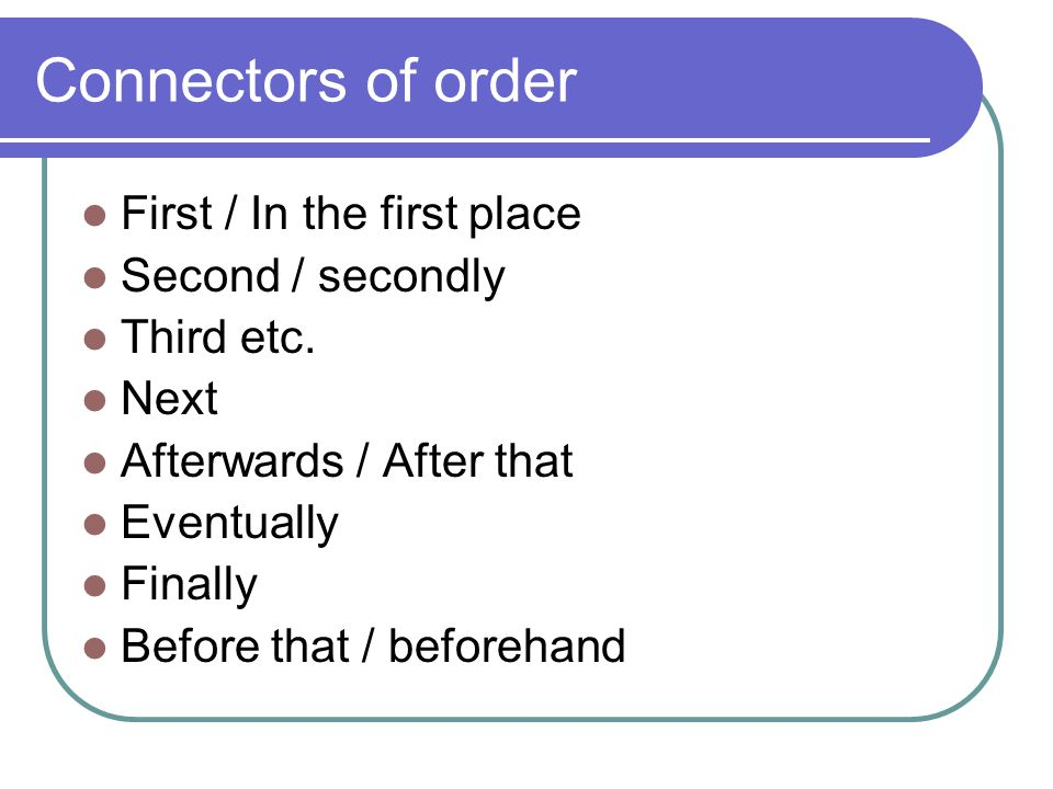 Connectors of order First / In the first place Second / secondly