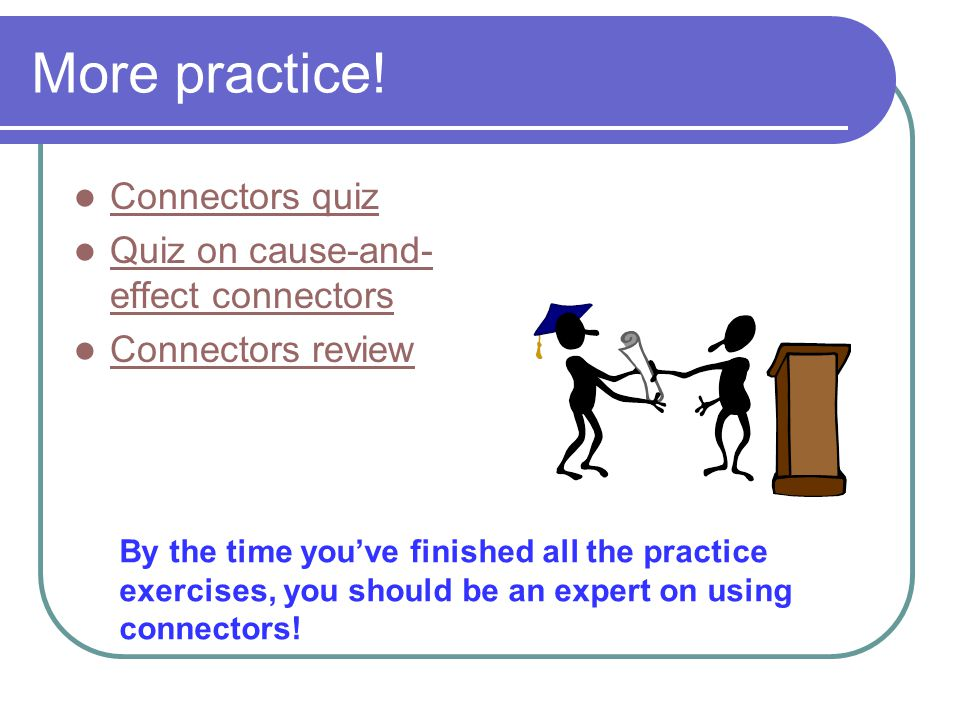 More practice! Connectors quiz Quiz on cause-and-effect connectors