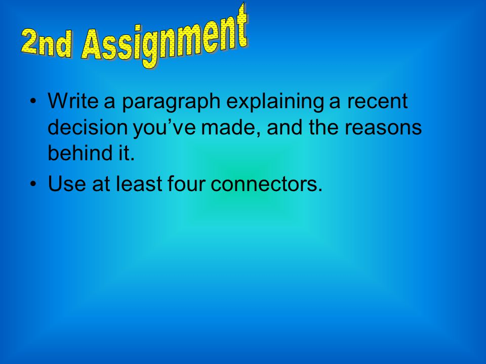 2nd Assignment Write a paragraph explaining a recent decision you've made, and the reasons behind it.