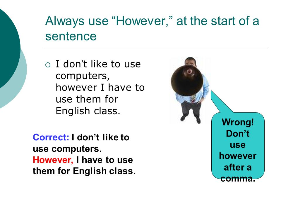 Always use However, at the start of a sentence
