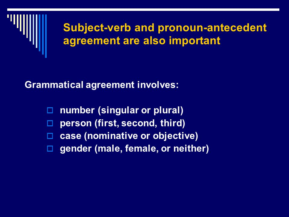 Subject-verb and pronoun-antecedent agreement are also important