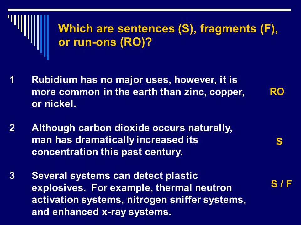 Which are sentences (S), fragments (F), or run-ons (RO)