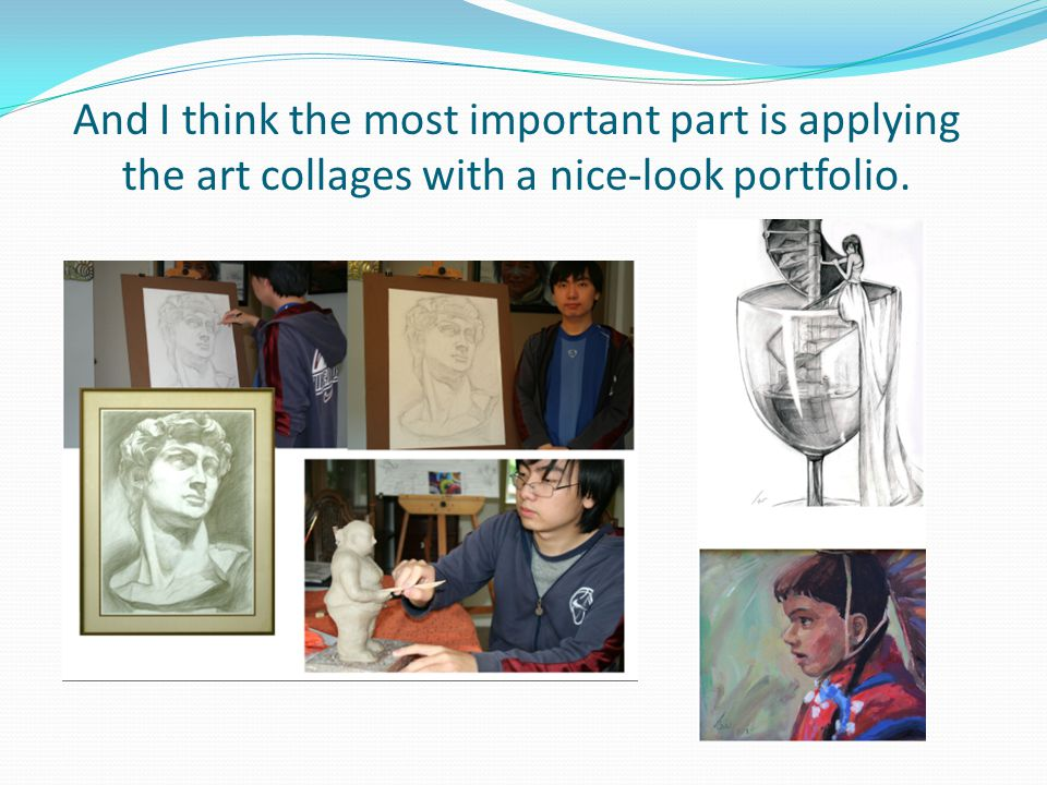 And I think the most important part is applying the art collages with a nice-look portfolio.