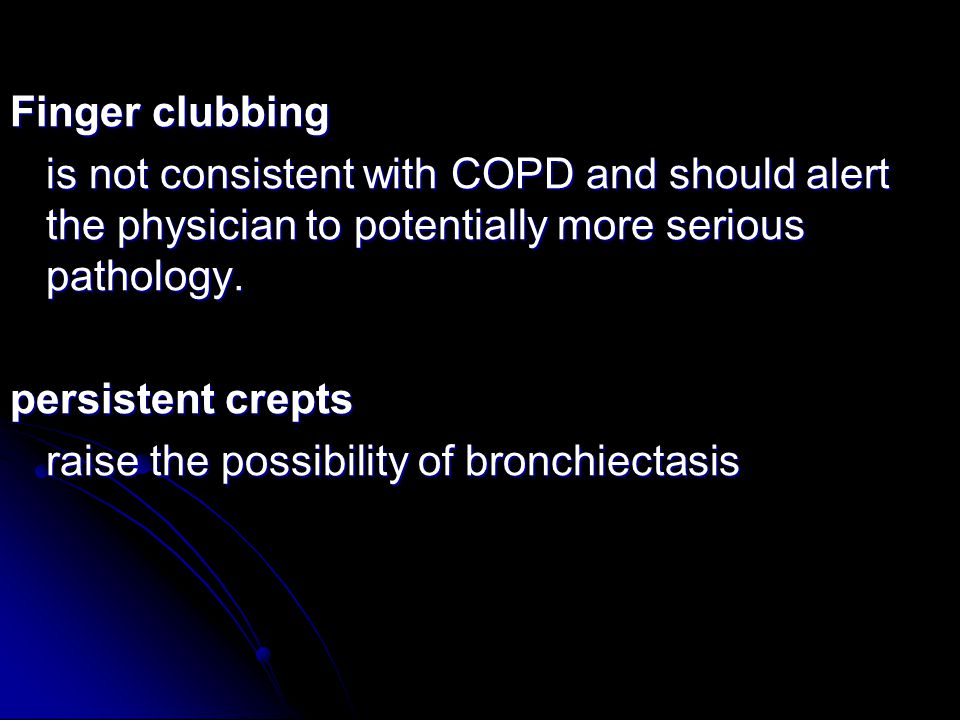 Finger clubbing is not consistent with COPD and should alert the physician to potentially more serious pathology.