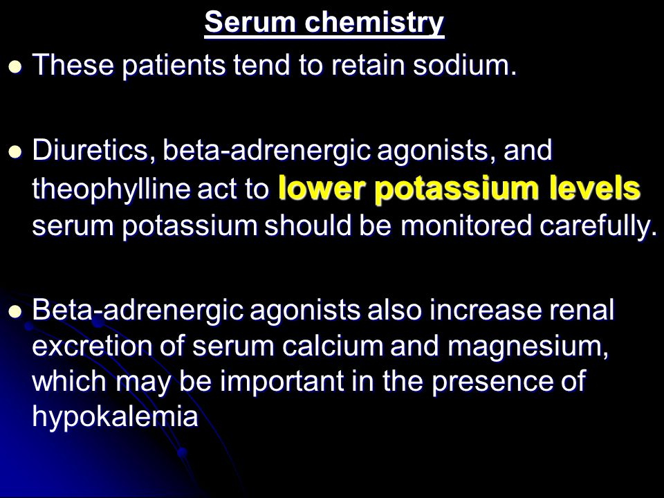 These patients tend to retain sodium.