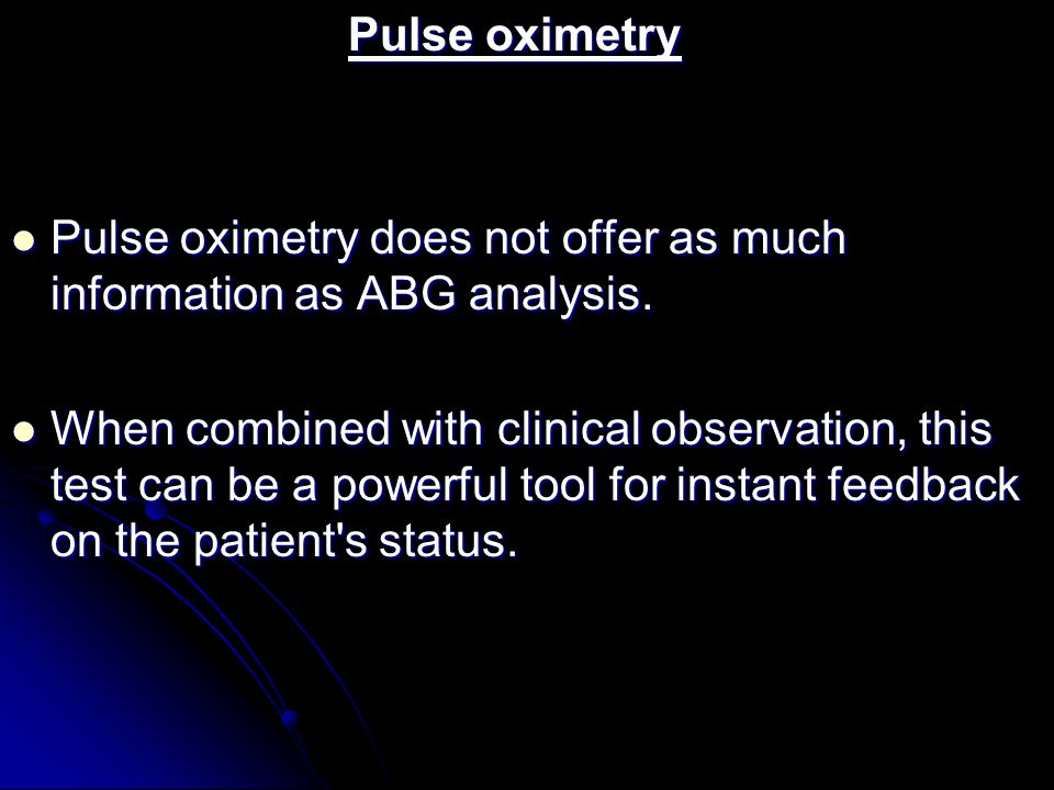 Pulse oximetry does not offer as much information as ABG analysis.