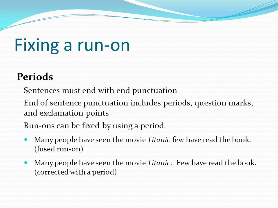 Fixing a run-on Periods Sentences must end with end punctuation