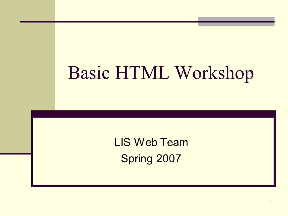 Basic HTML Workshop LIS Web Team Spring 2007