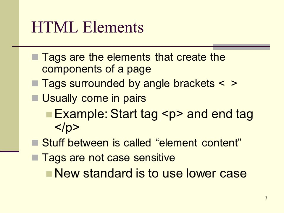HTML Elements Example: Start tag <p> and end tag </p>