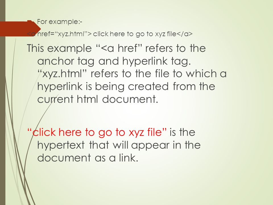 For example:- <a href= xyz.html > click here to go to xyz file</a>