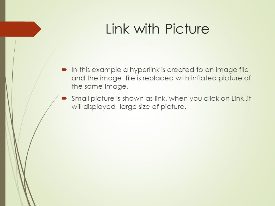 Link with Picture In this example a hyperlink is created to an image file and the image file is replaced with inflated picture of the same image.