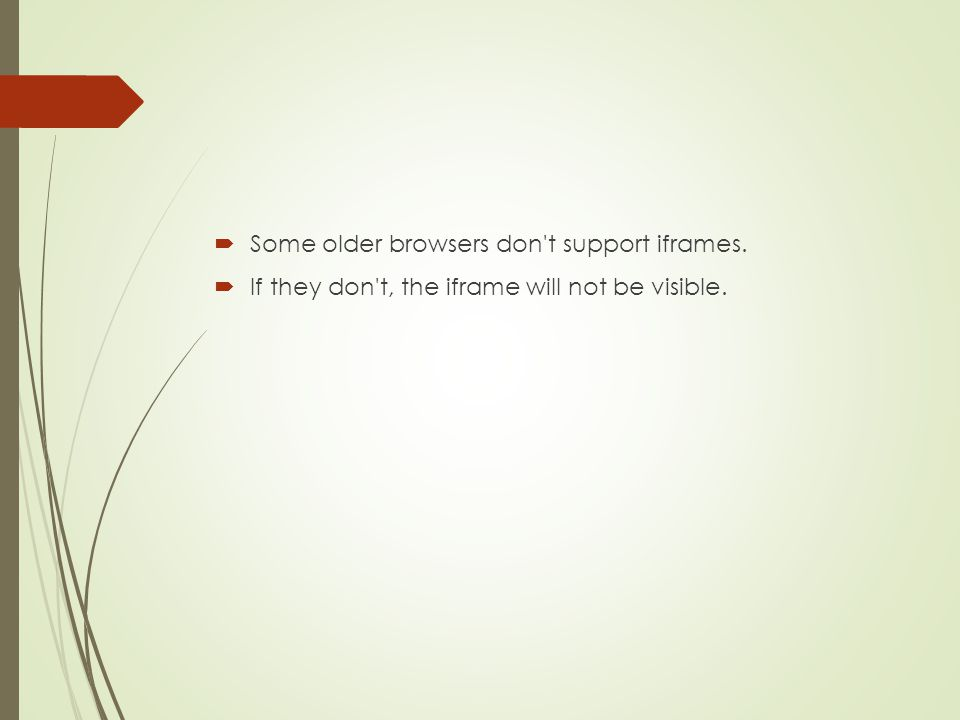 Some older browsers don t support iframes.