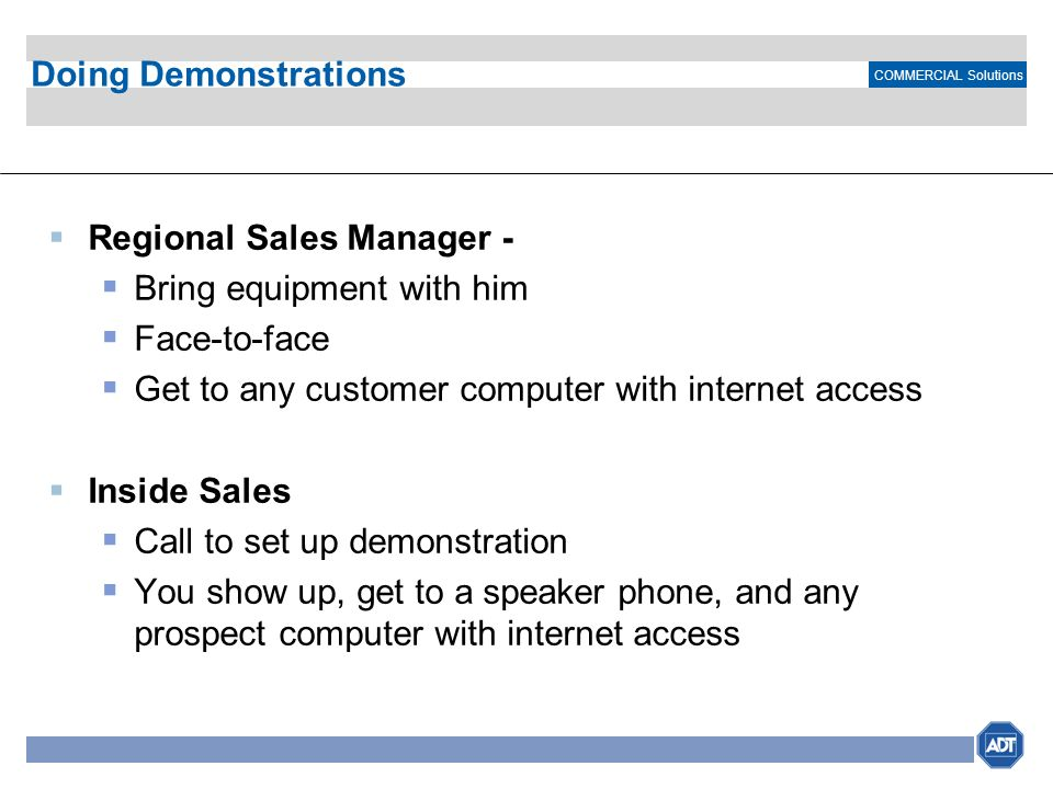Doing Demonstrations Regional Sales Manager - Bring equipment with him. Face-to-face. Get to any customer computer with internet access.
