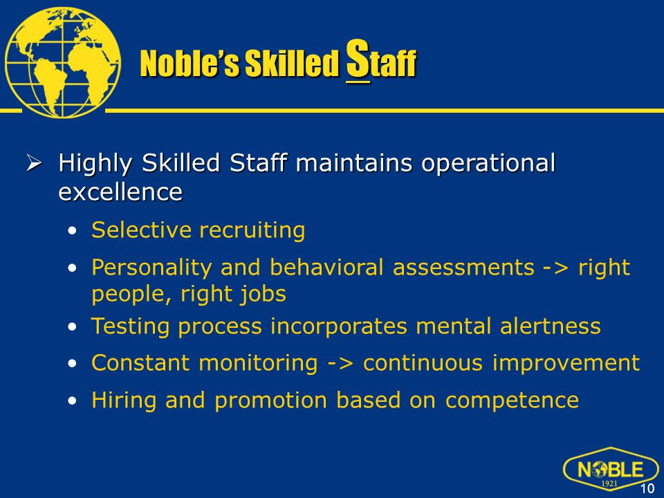 Noble's Skilled Staff Highly Skilled Staff maintains operational excellence. Selective recruiting.