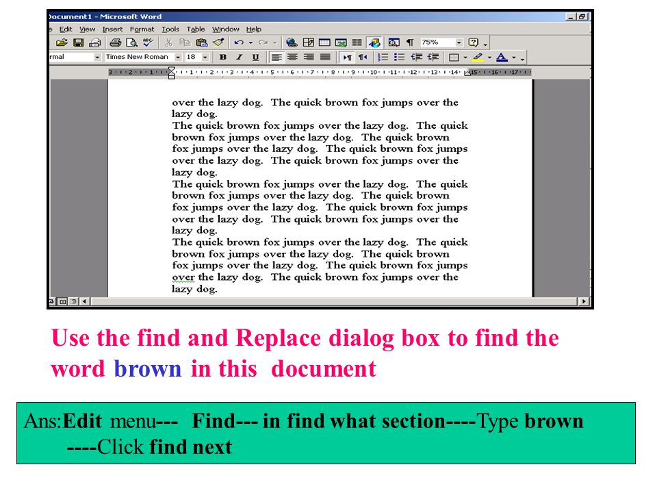 Use the find and Replace dialog box to find the word brown in this document
