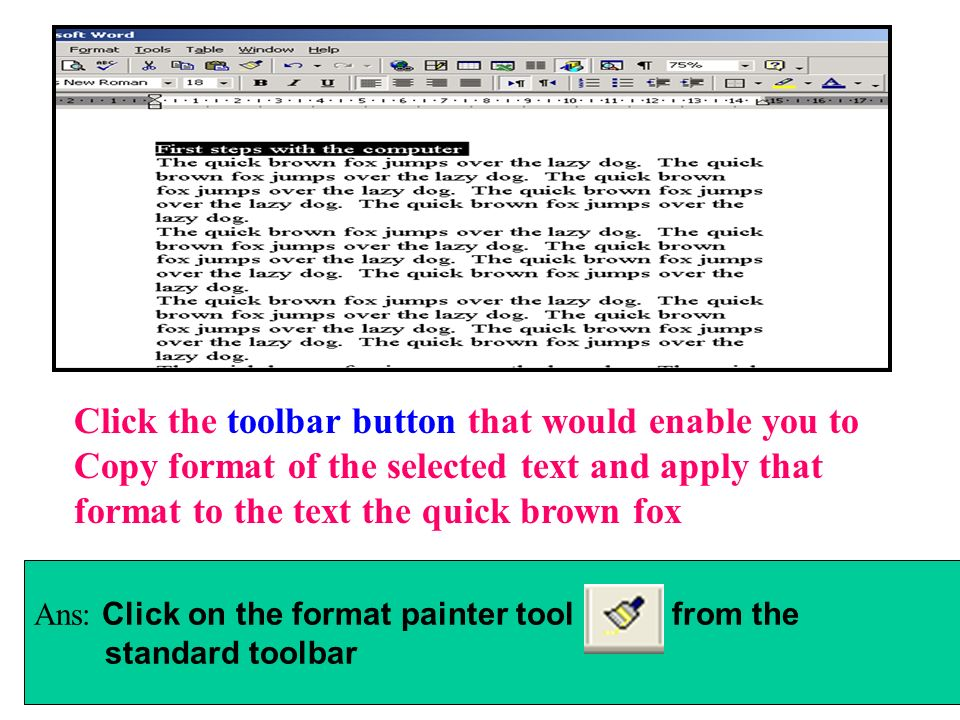 Click the toolbar button that would enable you to Copy format of the selected text and apply that format to the text the quick brown fox