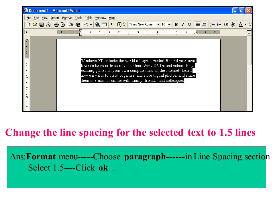 Change the line spacing for the selected text to 1.5 lines