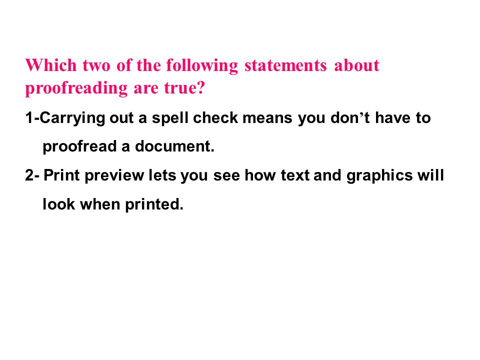 Which two of the following statements about proofreading are true
