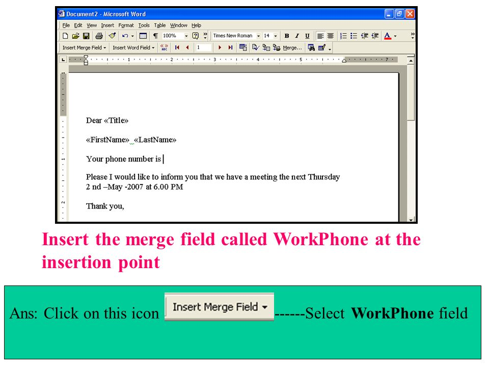 Insert the merge field called WorkPhone at the insertion point