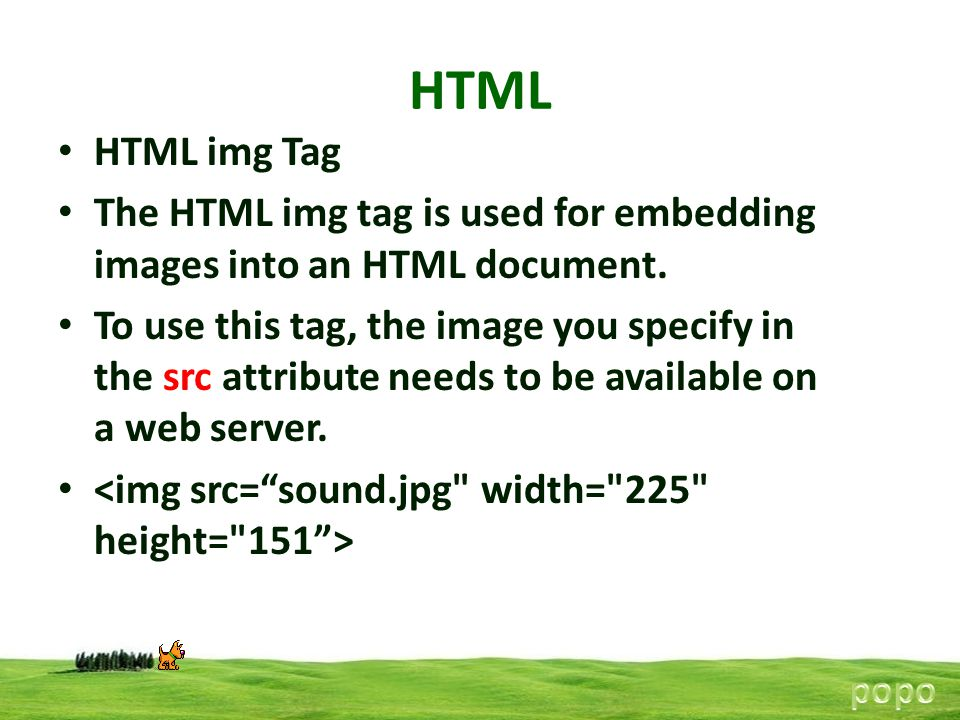 HTML HTML img Tag. The HTML img tag is used for embedding images into an HTML document.