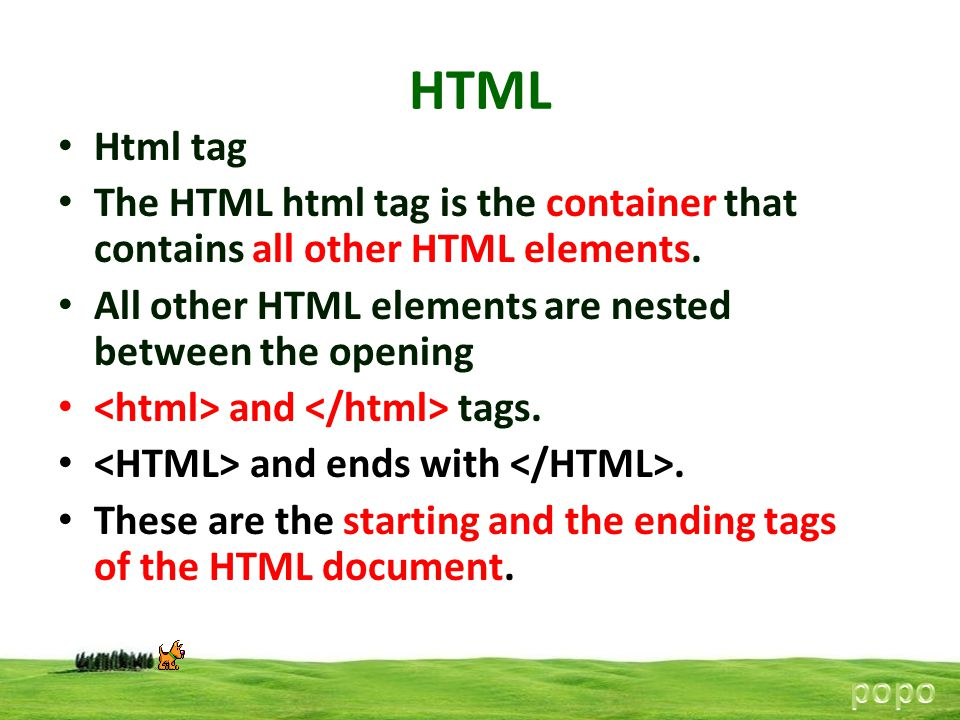 HTML Html tag. The HTML html tag is the container that contains all other HTML elements. All other HTML elements are nested between the opening.