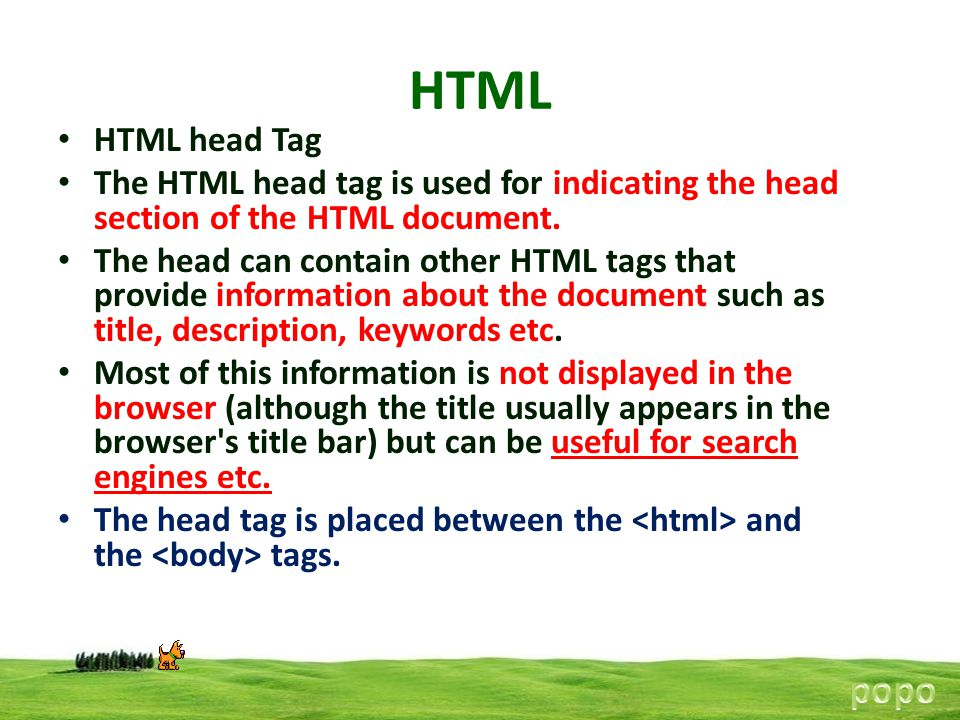 HTML HTML head Tag. The HTML head tag is used for indicating the head section of the HTML document.