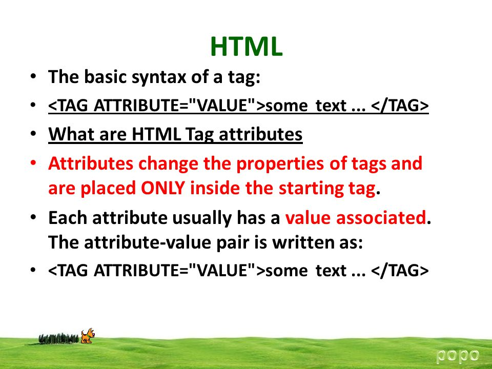 HTML The basic syntax of a tag: What are HTML Tag attributes