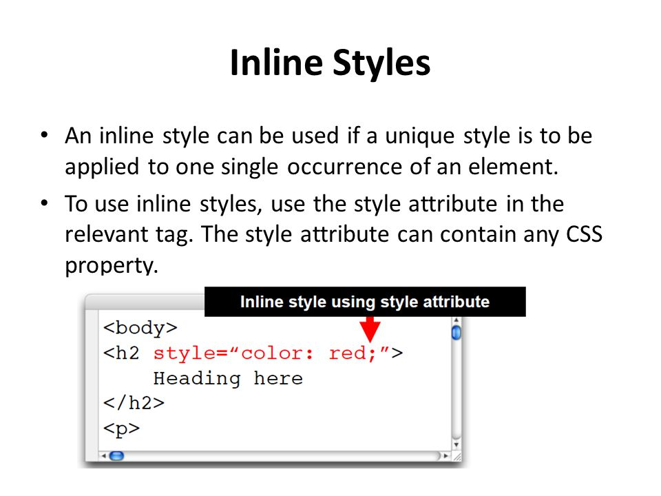Inline Styles An inline style can be used if a unique style is to be applied to one single occurrence of an element.