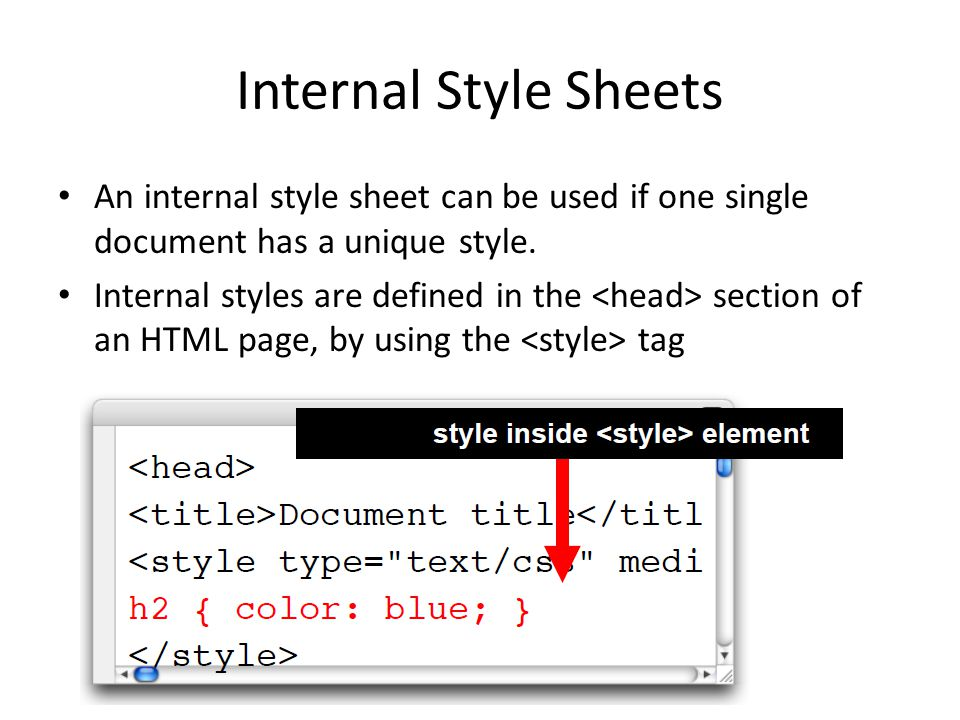 Internal Style Sheets An internal style sheet can be used if one single document has a unique style.