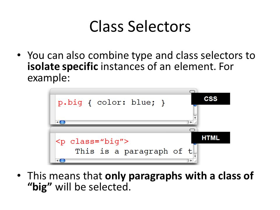 Class Selectors You can also combine type and class selectors to isolate specific instances of an element. For example: